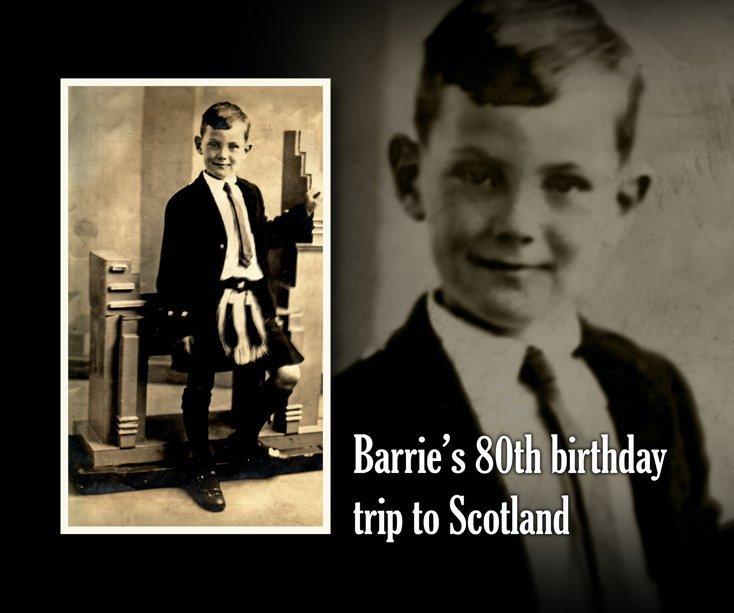 View Barrie's 80th birthday trip to Scotland by Elizabeth McMath