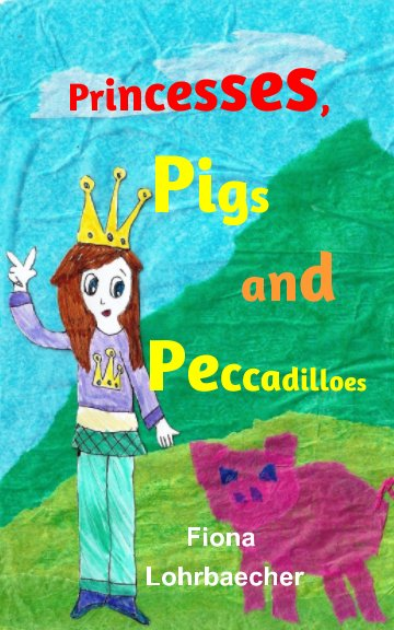 View Princesses, Pigs and Peccadilloes by Fiona Lohrbaecher