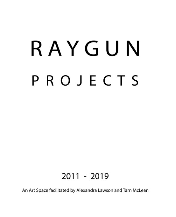 View RAYGUN Projects 2011 - 2019 by Alexandra Lawson, Tarn McLean