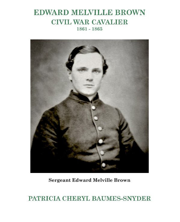 View Edward Melville Brown - Civil War Cavalier by PATRICIA CHERYL BAUMES-SNYDER