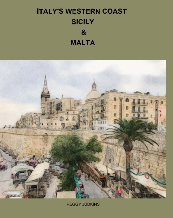 View Italy's Western Coast, Sicily and  Malta by Peggy Judkins