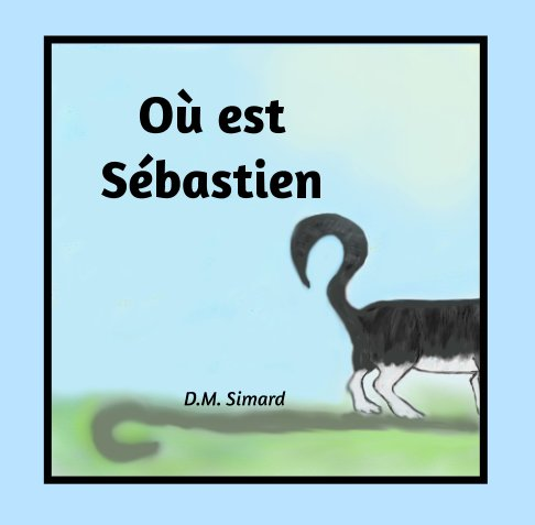 View Où est Sébastien? by Donna M. Simard
