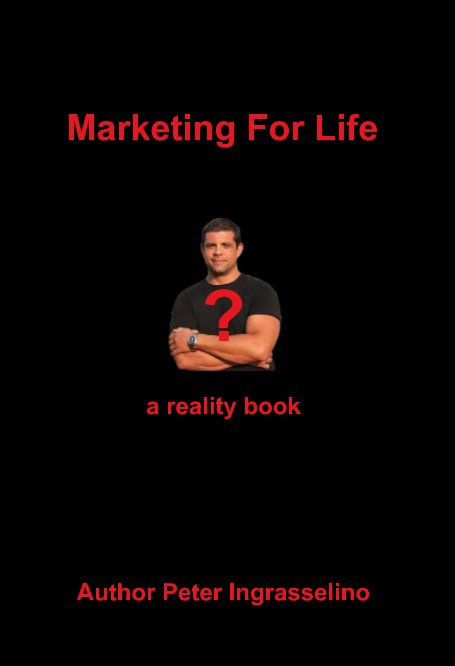 View Marketing For Life? by Peter Ingrasselino™