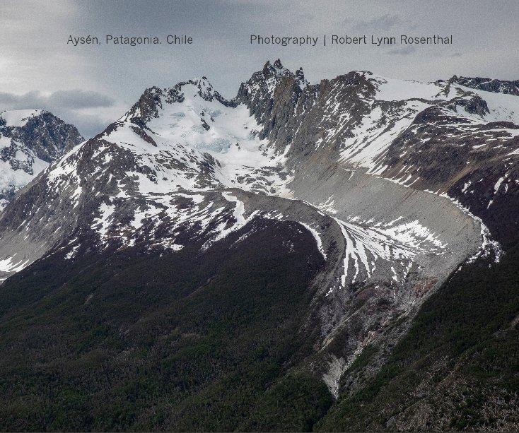 View Aysen, Patagonia, Chile by Robert Lynn Rosenthal