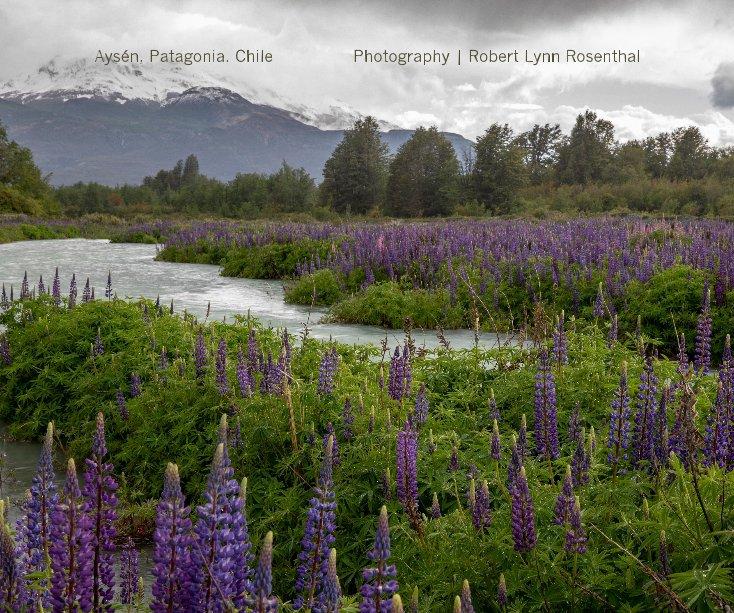 Ver Aysen, Patagonia, Chile por Robert Lynn Rosenthal