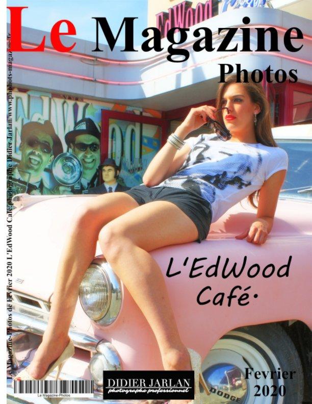 View le Magazine-Photos de Fevrier 2020 L'EdWood Café by Le Magazine-Photos,DBourgery