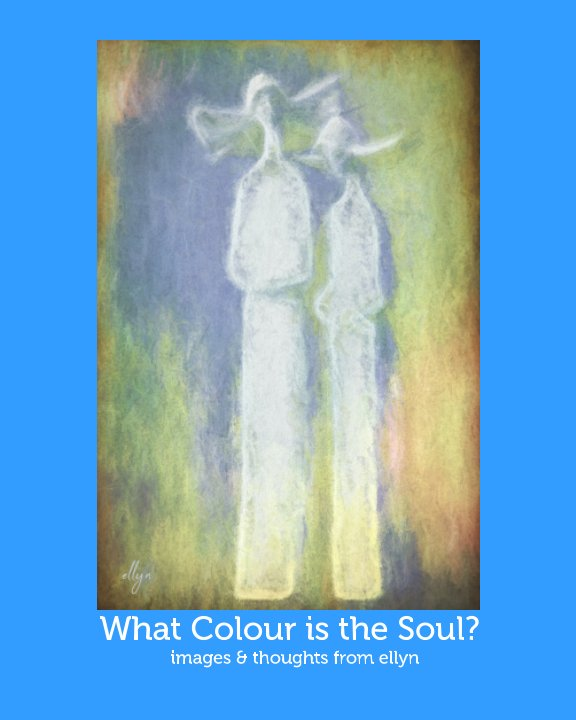 View what colour is the soul? by Ellyn Peirson