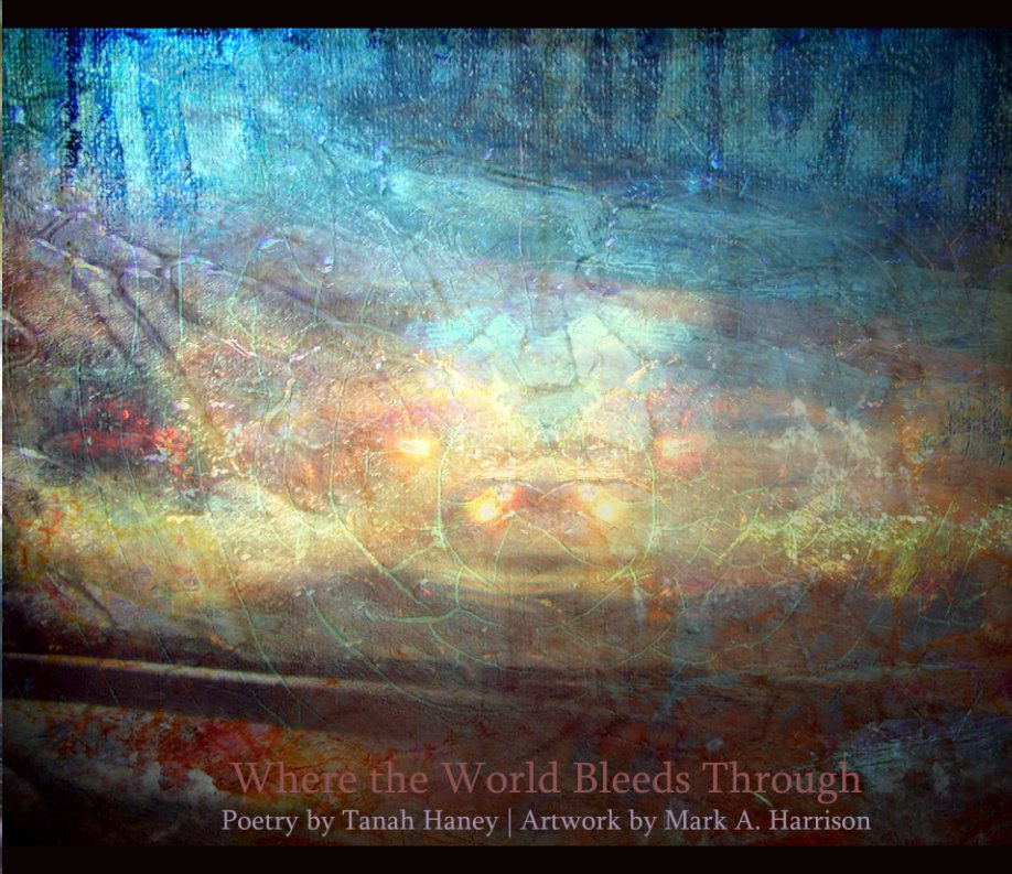 View Where the World Bleeds Through by Tanah Haney, Mark A. Harrison