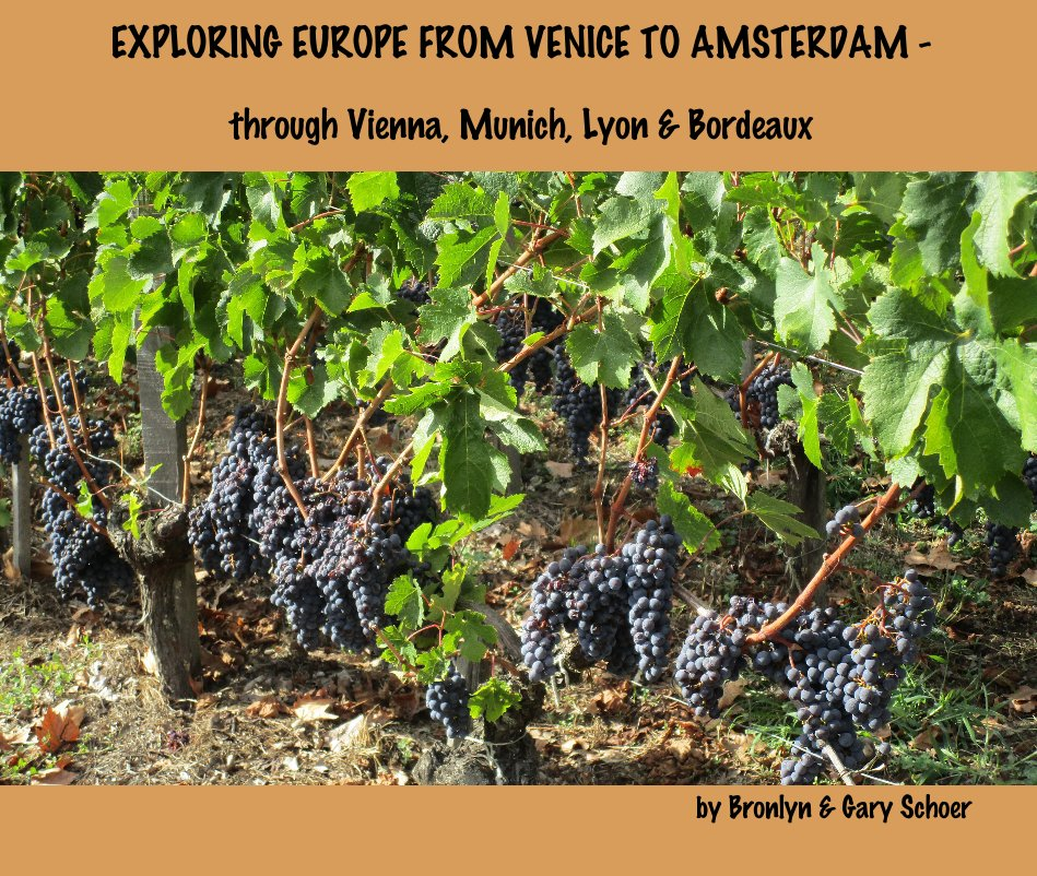 View EXPLORING EUROPE FROM VENICE TO AMSTERDAM - through Vienna, Munich, Lyon, Bordeaux by Bronlyn and Gary Schoer