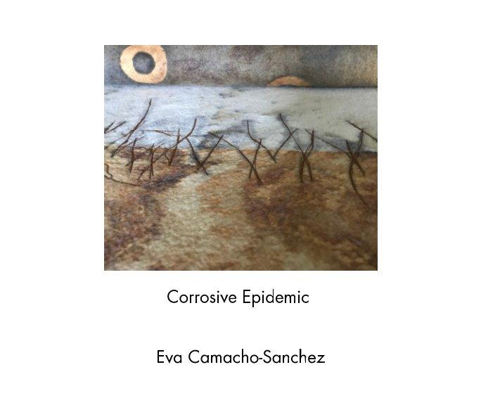 View Corrosive Epidemic by Eva Camacho-Sanchez