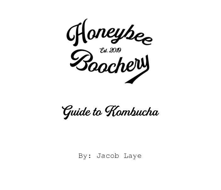 View Honeybee Boochery's Guide to Kombucha by Jacob Laye
