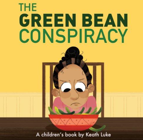 View The Green Bean Conspiracy by Keath Luke