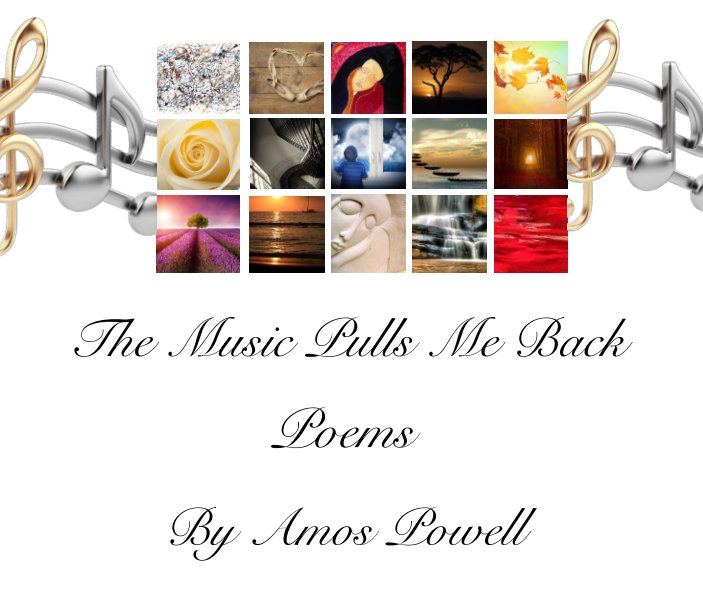 View The Music Pulls Me Back Poems by Amos Powell