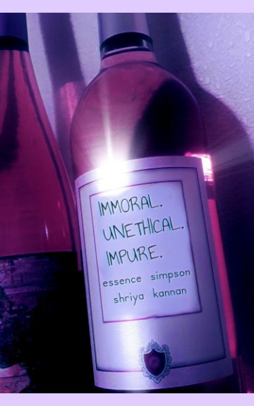 View Immoral. Unethical. Impure. by Shriya Kannan, Essence Simpson