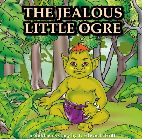 View The Jealous Little Ogre by J. Edwards Holt