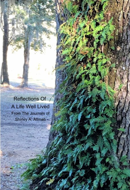 View Reflections Of A Life Well Lived by Shirley A. Altman
