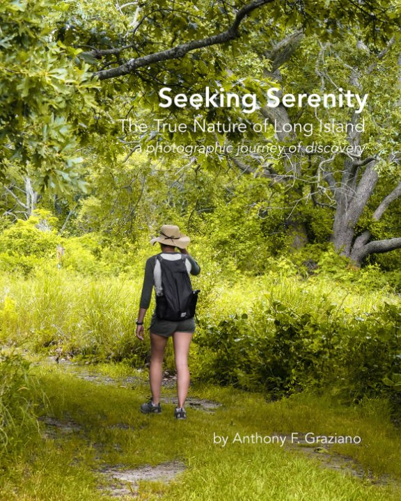 View Seeking Serenity - The True Nature of Long Island by Anthony F. Graziano