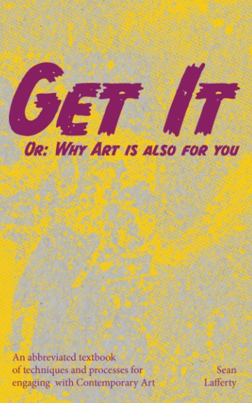 View Get It, or: Why Art is also for you by Sean Lafferty