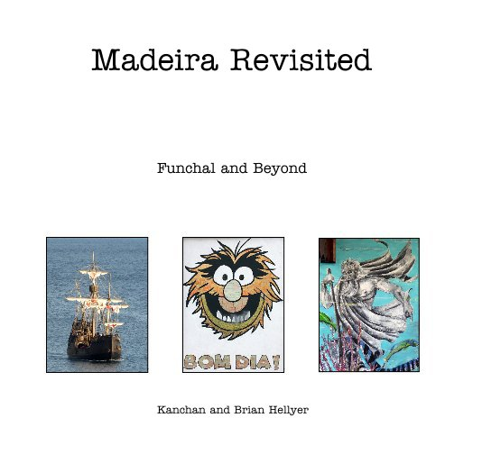 View Madeira Revisited by Kanchan and Brian Hellyer