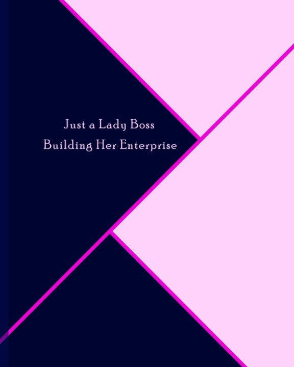 View Just a Lady Boss Building Her Enterprise by Lady Boss Enterprise