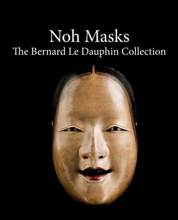 View Noh masks - The Bernard Le Dauphin Collection by Cedric Le Dauphin
