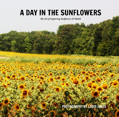View A Day in the Sunflowers: the art of capturing sunflowers and models by Louis Jones