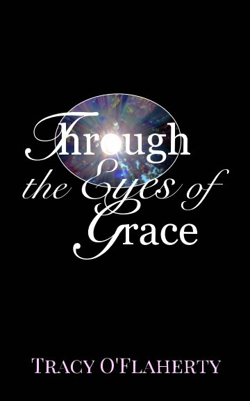 View Through the Eyes of Grace by Tracy R. L. O'Flaherty