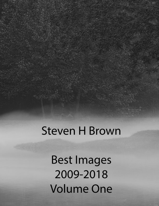 View Best Images 2009-2018 Vol 1 by Steven H Brown