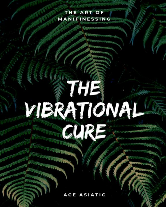 View The Vibrational Cure by Ace Asiatiac