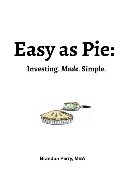 View Easy As Pie: Investing Made Easy by Brandon Perry