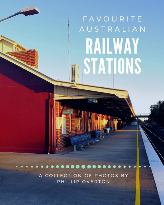 View Favourite Australian Railway Stations by Phillip Overton