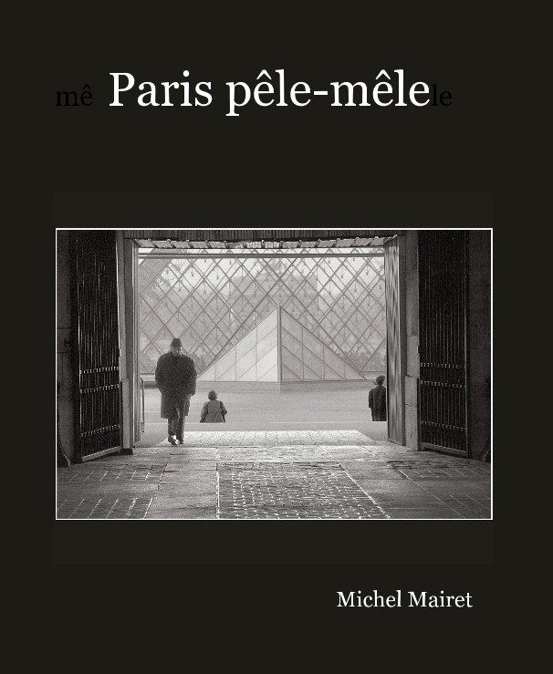 Visualizza Paris pêle mêle di Michel Mairet