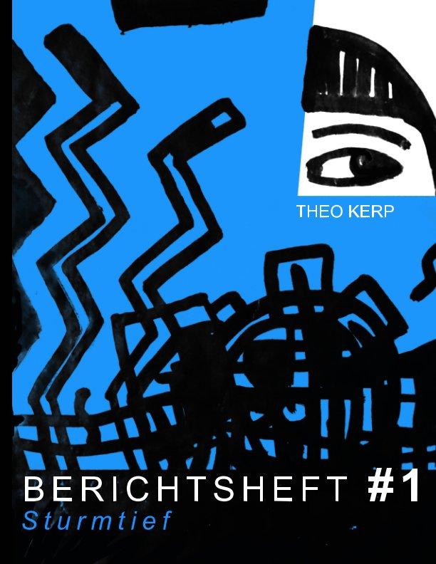 Theo Kerp BERICHTSHEFT #1Sturmtief nach Theo Kerp anzeigen