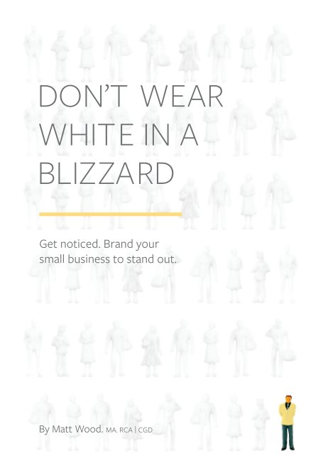 View Don't Wear White in a Blizzard by Matt Wood MA, RCA, CGD