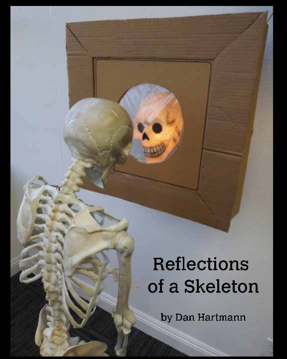 View Reflections of a Skeleton by Daniel J. Hartmann