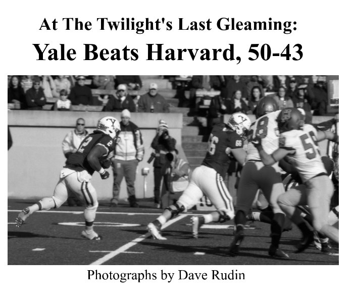 View At The Twilight's Last Gleaming:  Yale Beats Harvard 50-43 by Dave Rudin