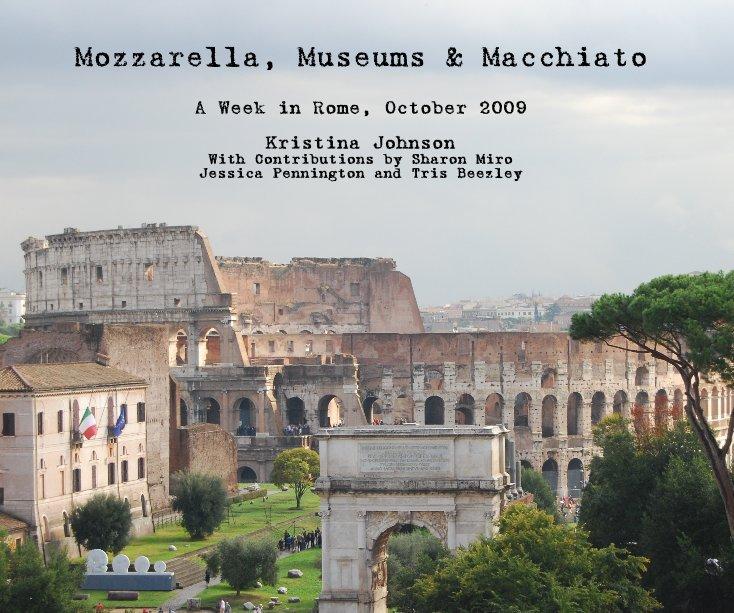 View Mozzarella, Museums & Macchiato by Kristina Johnson With Contributions by Sharon Miro Jessica Pennington and Tris Beezley