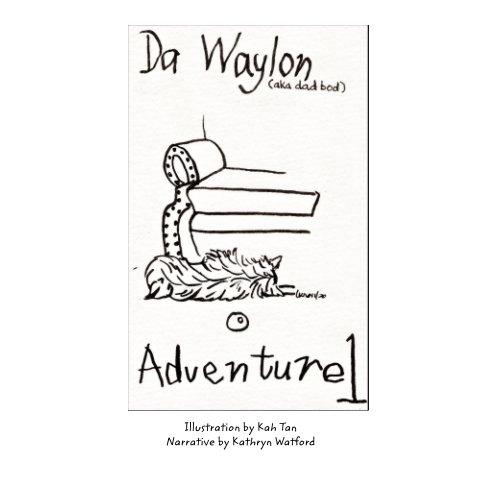 View Da Waylon Adventure Book 1 by Kah Tan, Kathryn Watford