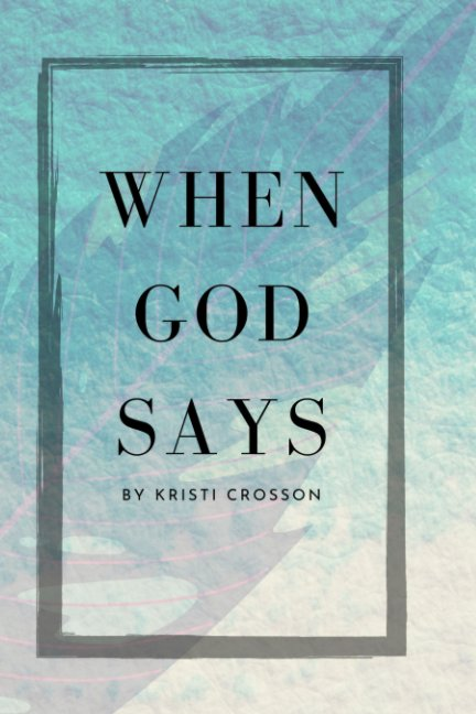 View When God Says by Kristi Crosson