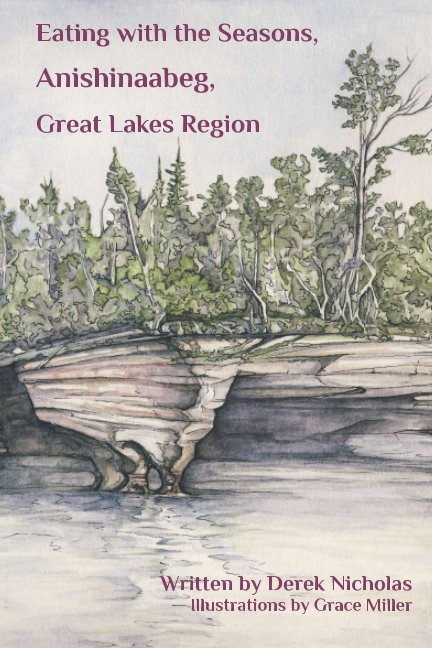 View Eating with the Seasons, Anishinaabeg, Great Lakes Region by Derek Nicholas