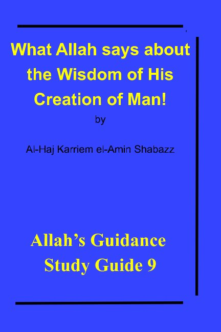 View What Allah says about the Wisdom of His Creation of Man! by Al-Haj Karriem el-Amin Shabazz