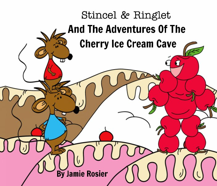 View Stincel And Ringlet And The Adventures Of The Cherry Ice Cream Cave by Jamie Rosier