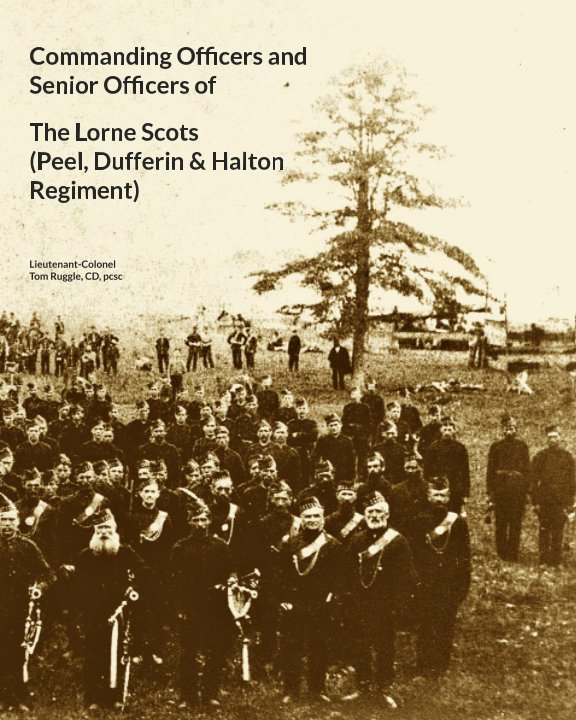 View Commanding Officers  of The Lorne Scots by Lieutenant-Colonel Tom Ruggle