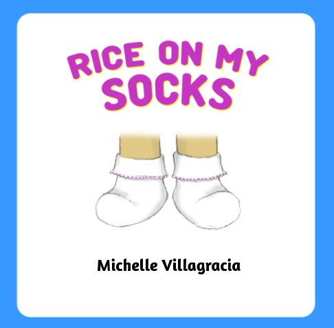 View Rice On My Socks by Michelle Villagracia