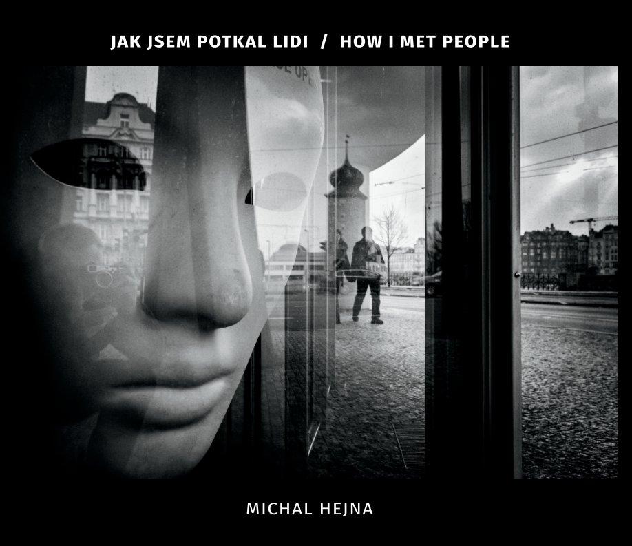View How I met people / Jak jsem potkal lidi by Michal Hejna