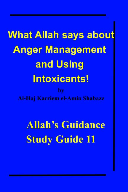 View What Allah says about Anger Management and Using Intoxicants! by Al-Haj Karriem el-Amin Shabazz
