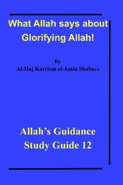 View What Allah says about Glorifying Allah! by Al-Haj Karriem el-Amin Shabazz
