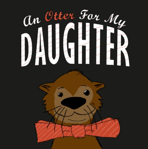 View An Otter for My Daughter by Dan DeWitt