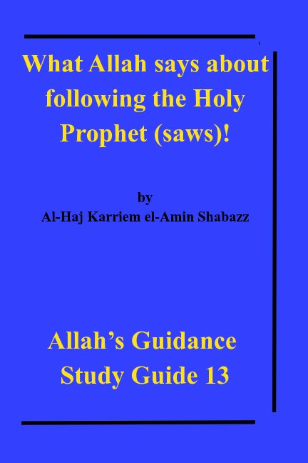 View What Allah says about following the Holy Prophet (saws)! by Al-Haj Karriem el-Amin Shabazz