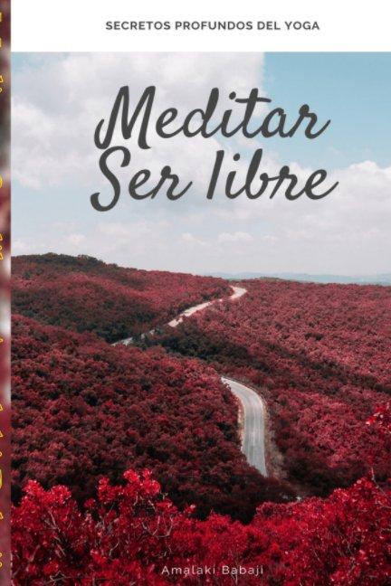 View Meditar - Ser libre by Amalaki Babaji